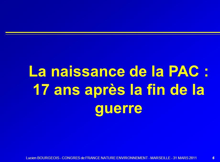 La naissance de la PAC : 17 ans après la fin de la guerre 6Lucien BOURGEOIS - CONGRES de FRANCE NATURE ENVIRONNEMENT - MARSEILLE - 31 MARS 2011