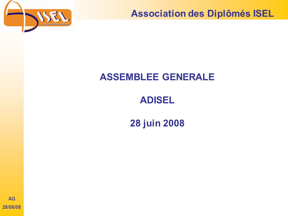 ASSEMBLEE GENERALE ADISEL 28 juin 2008 Association des Diplômés ISEL AG 28/06/08