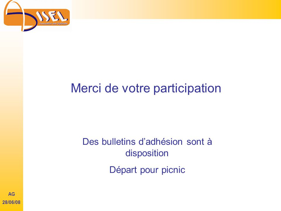 Merci de votre participation Des bulletins dadhésion sont à disposition Départ pour picnic AG 28/06/08