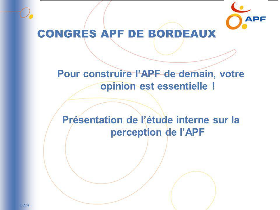 © APF – CONGRES APF DE BORDEAUX Pour construire lAPF de demain, votre opinion est essentielle .