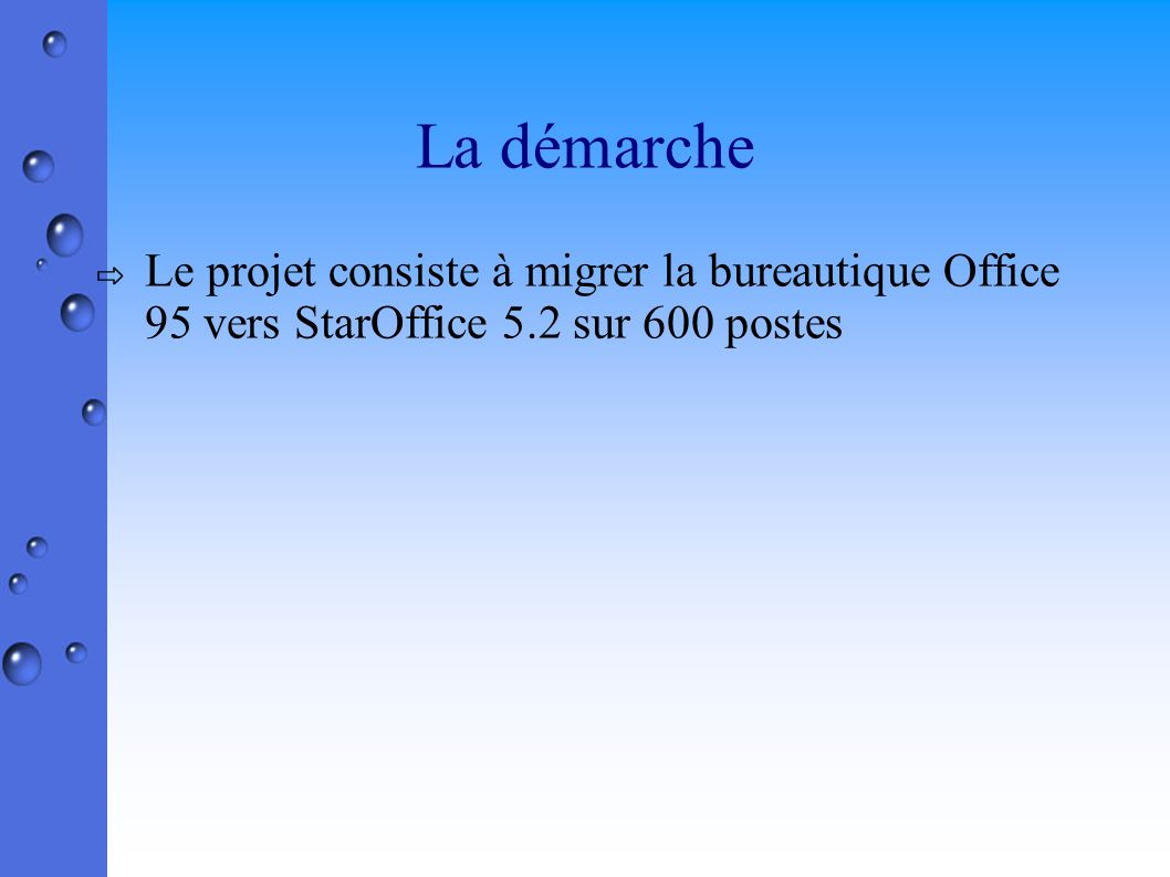 La démarche Le projet consiste à migrer la bureautique Office 95 vers StarOffice 5.2 sur 600 postes