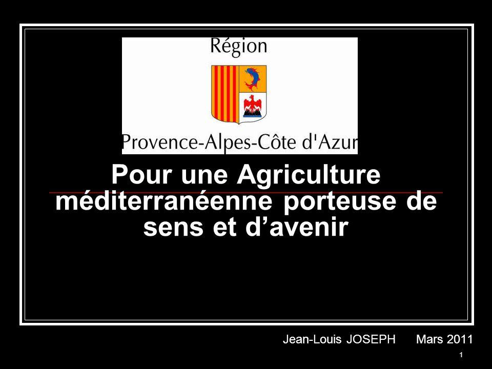 1 Pour une Agriculture méditerranéenne porteuse de sens et davenir Jean-Louis JOSEPH Mars 2011
