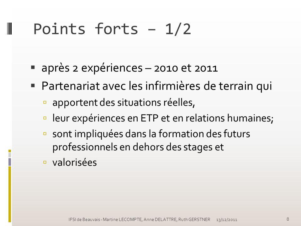 Points forts – 1/2 après 2 expériences – 2010 et 2011 Partenariat avec les infirmières de terrain qui apportent des situations réelles, leur expérienc