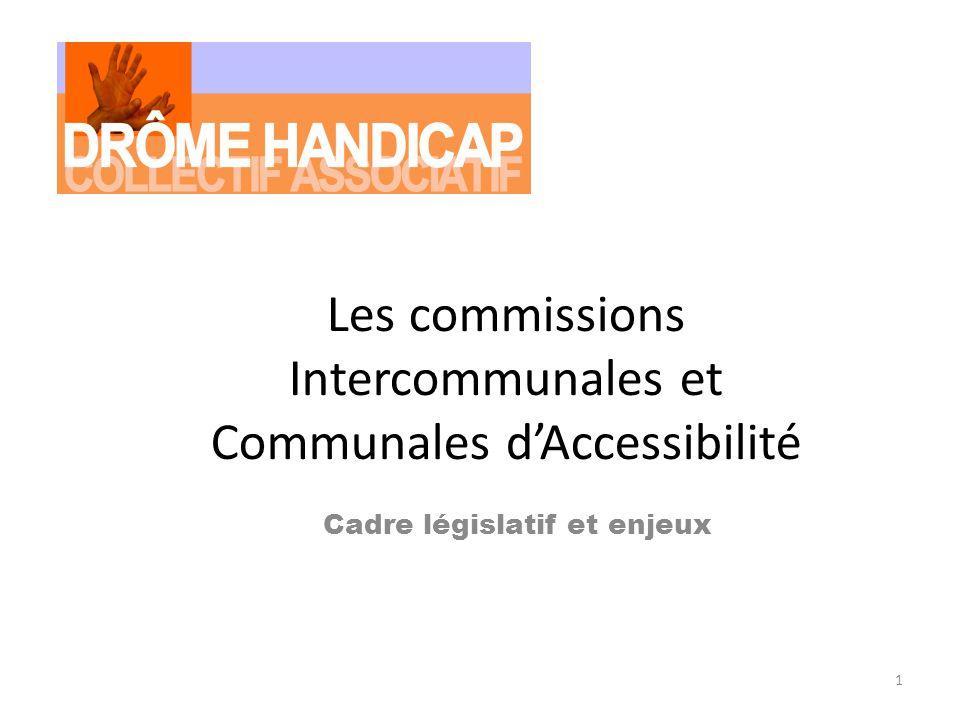 1 Les commissions Intercommunales et Communales dAccessibilité Cadre législatif et enjeux