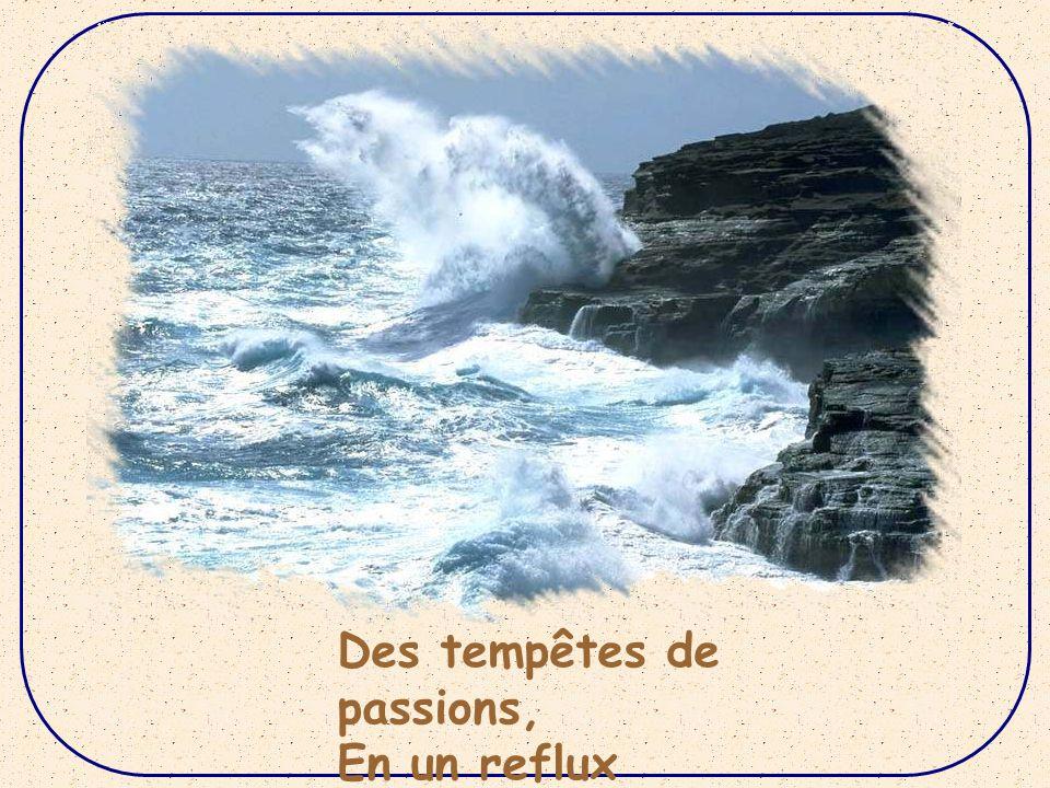 Des tempêtes de passions, En un reflux contradictoire,