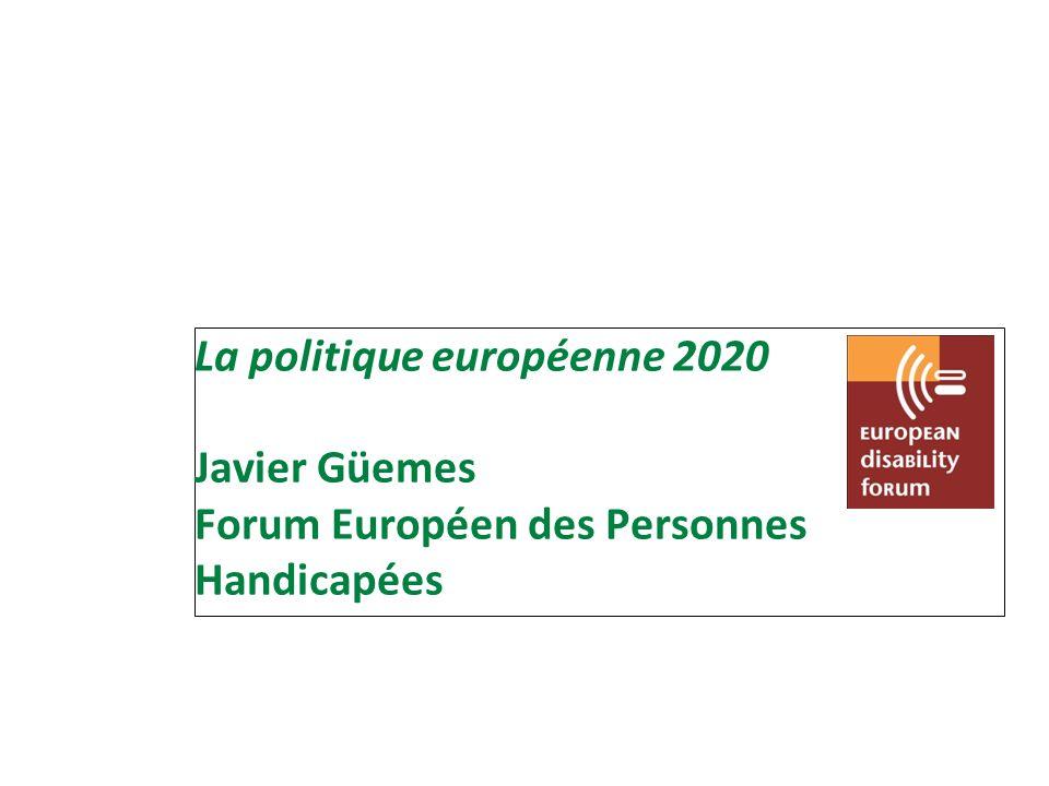 La politique européenne 2020 Javier Güemes Forum Européen des Personnes Handicapées
