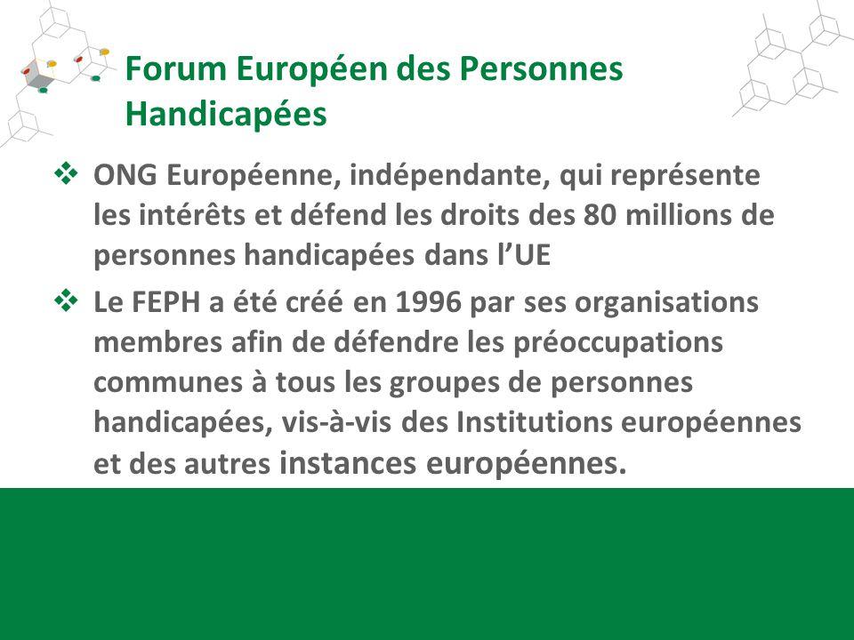 Forum Européen des Personnes Handicapées ONG Européenne, indépendante, qui représente les intérêts et défend les droits des 80 millions de personnes h