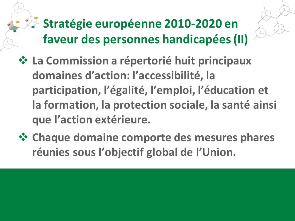 Stratégie européenne 2010-2020 en faveur des personnes handicapées (II) La Commission a répertorié huit principaux domaines daction: laccessibilité, l