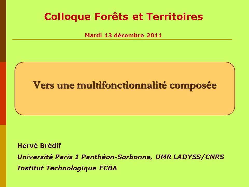 Vers une multifonctionnalité composée Hervé Brédif Université Paris 1 Panthéon-Sorbonne, UMR LADYSS/CNRS Institut Technologique FCBA Colloque Forêts e