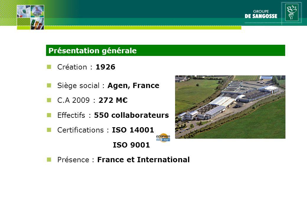n Création : 1926 n Siège social : Agen, France n C.A 2009 : 272 M n Effectifs : 550 collaborateurs n Certifications : ISO 14001 ISO 9001 n Présence : France et International Présentation générale