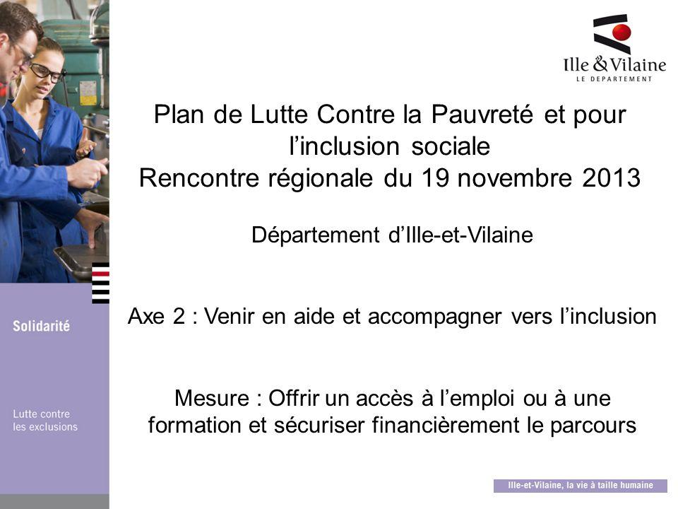 Plan de Lutte Contre la Pauvreté et pour linclusion sociale Rencontre régionale du 19 novembre 2013 Département dIlle-et-Vilaine Axe 2 : Venir en aide