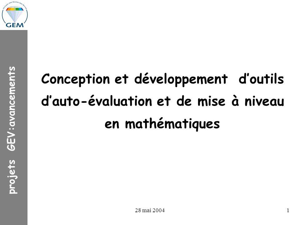 projets GEV : avancements 28 mai 20041 Conception et développement doutils dauto-évaluation et de mise à niveau en mathématiques projets GEV:avancements