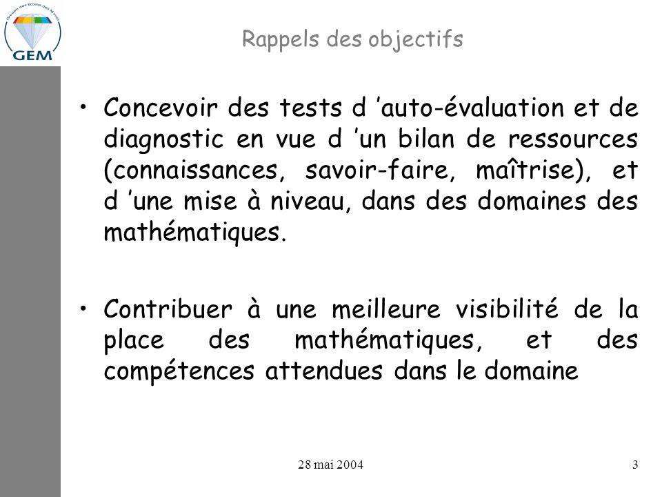 projets GEV : avancements 28 mai 20043 Rappels des objectifs Concevoir des tests d auto-évaluation et de diagnostic en vue d un bilan de ressources (connaissances, savoir-faire, maîtrise), et d une mise à niveau, dans des domaines des mathématiques.