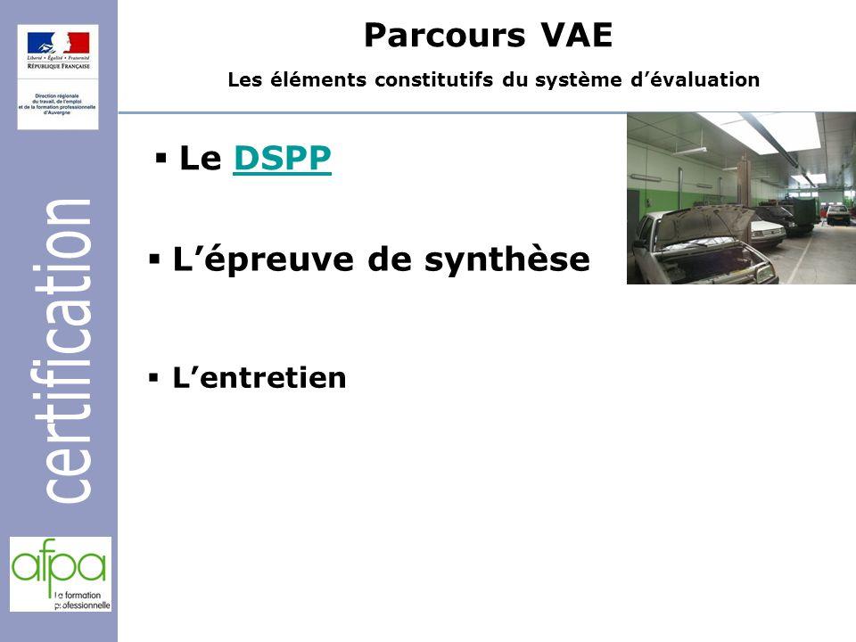 5 Parcours VAE Les éléments constitutifs du système dévaluation Lépreuve de synthèse Le DSPPDSPP Lentretien