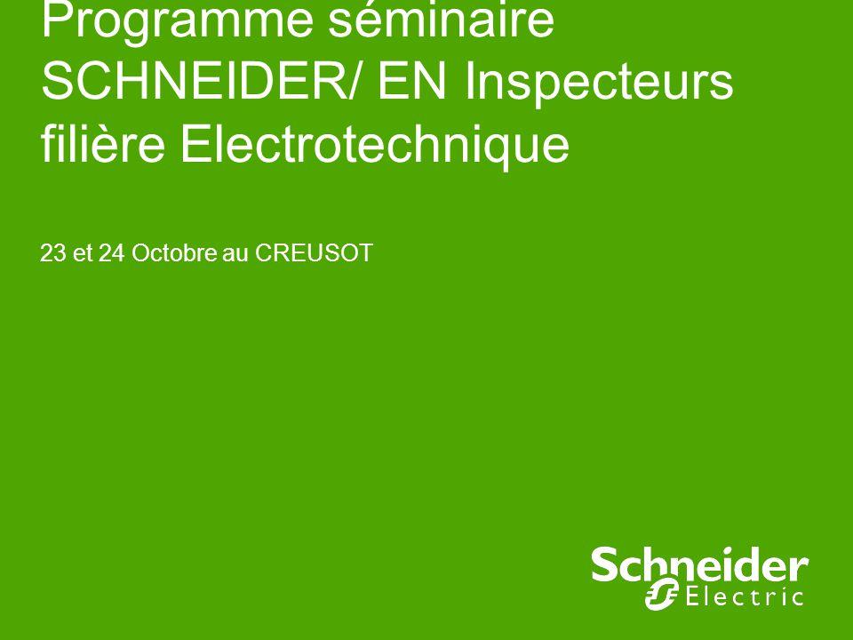 Programme séminaire SCHNEIDER/ EN Inspecteurs filière Electrotechnique 23 et 24 Octobre au CREUSOT