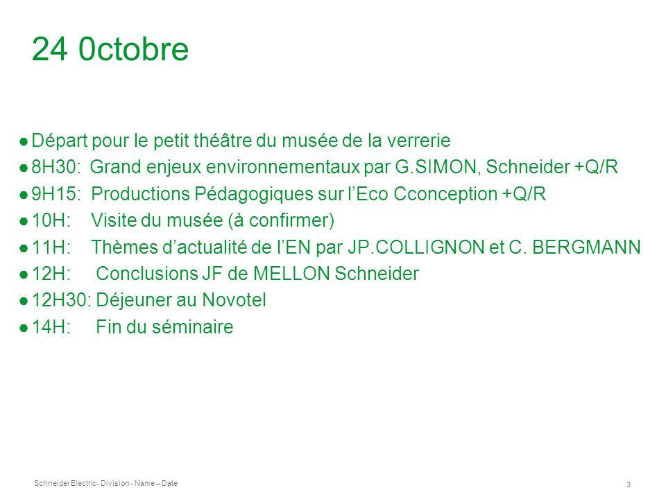 Schneider Electric 3 - Division - Name – Date 24 0ctobre Départ pour le petit théâtre du musée de la verrerie 8H30: Grand enjeux environnementaux par