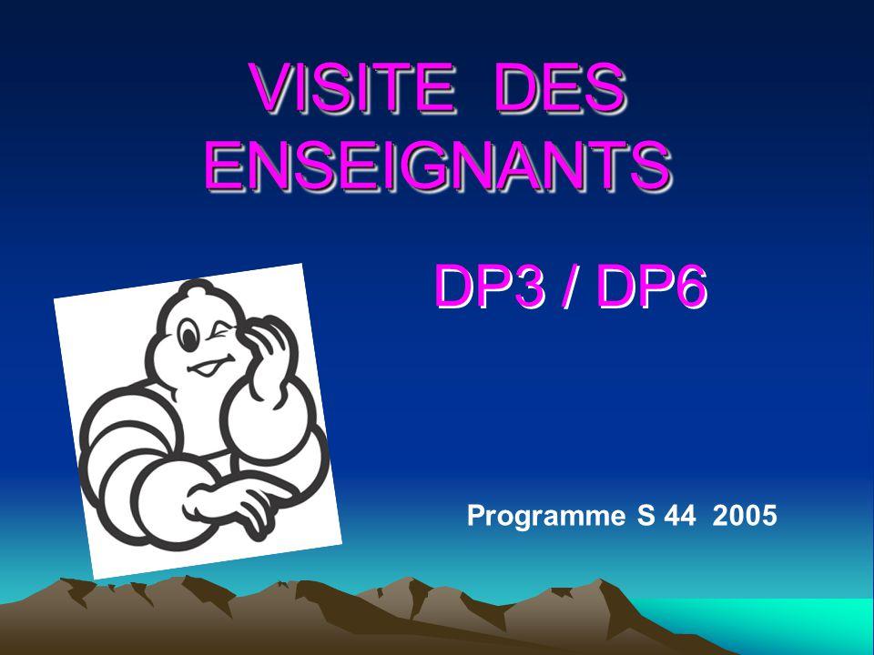 VISITE DES ENSEIGNANTS Programme S 44 2005 DP3 / DP6
