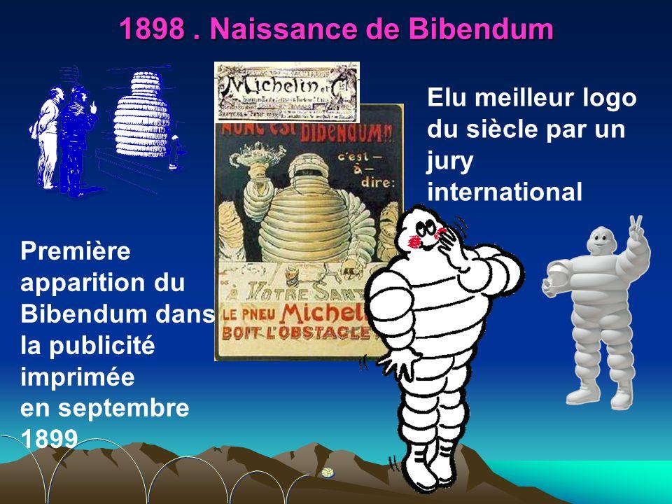 1898. Naissance de Bibendum Première apparition du Bibendum dans la publicité imprimée en septembre 1899 Elu meilleur logo du siècle par un jury inter