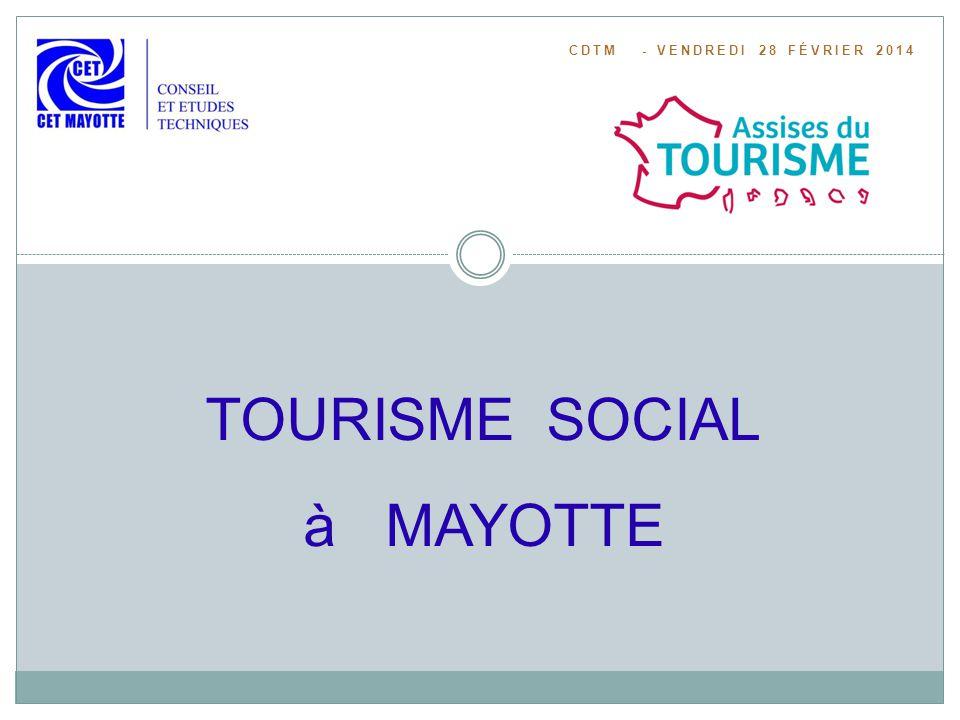 CDTM - VENDREDI 28 FÉVRIER 2014 TOURISME SOCIAL à MAYOTTE