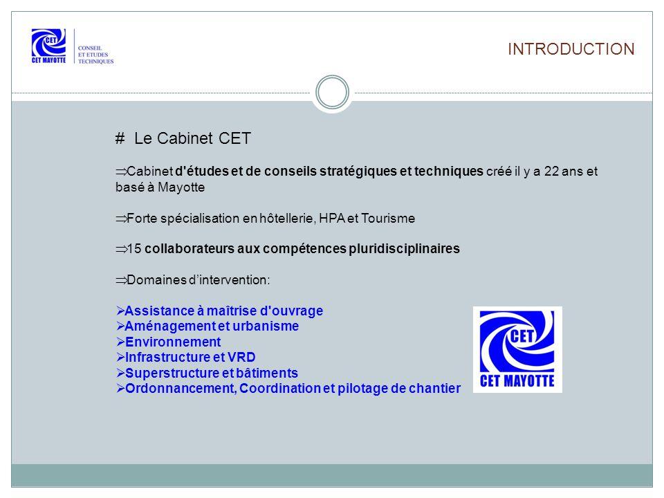 INTRODUCTION # Le Cabinet CET Cabinet d'études et de conseils stratégiques et techniques créé il y a 22 ans et basé à Mayotte Forte spécialisation en