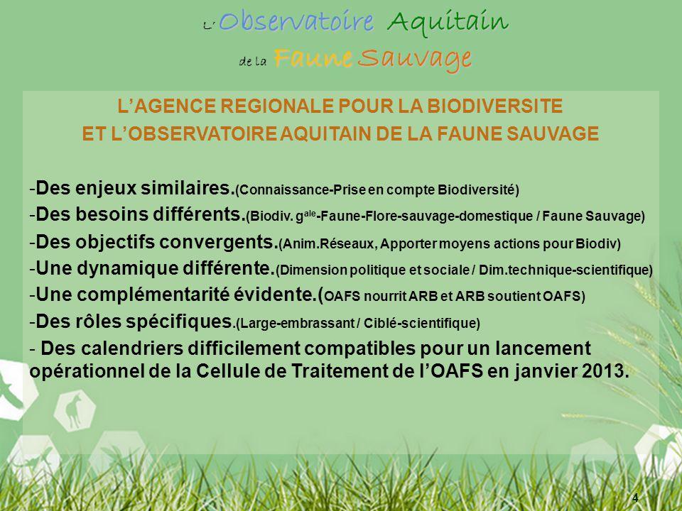 4 LAGENCE REGIONALE POUR LA BIODIVERSITE ET LOBSERVATOIRE AQUITAIN DE LA FAUNE SAUVAGE - Des enjeux similaires.