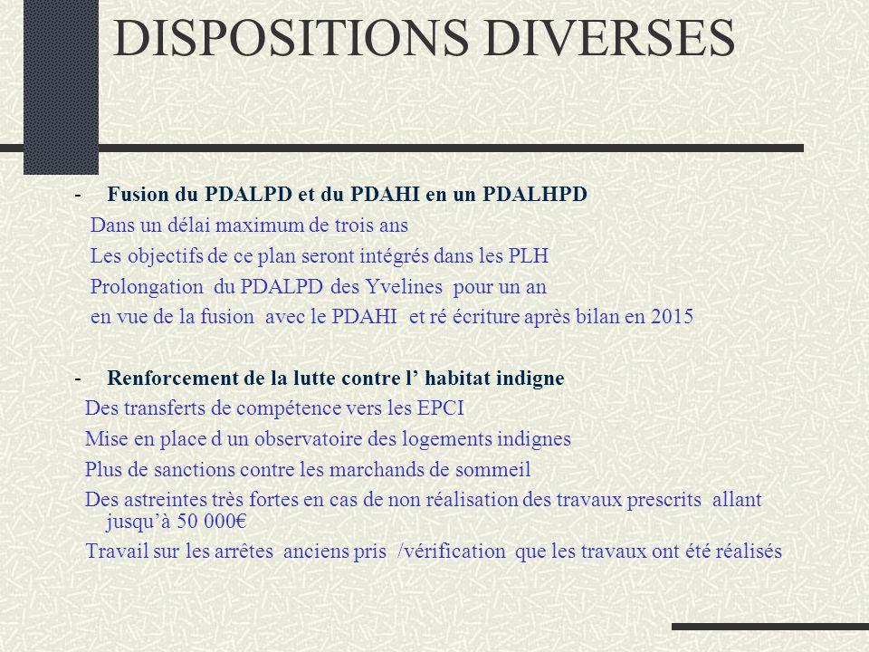 DISPOSITIONS DIVERSES -Fusion du PDALPD et du PDAHI en un PDALHPD Dans un délai maximum de trois ans Les objectifs de ce plan seront intégrés dans les