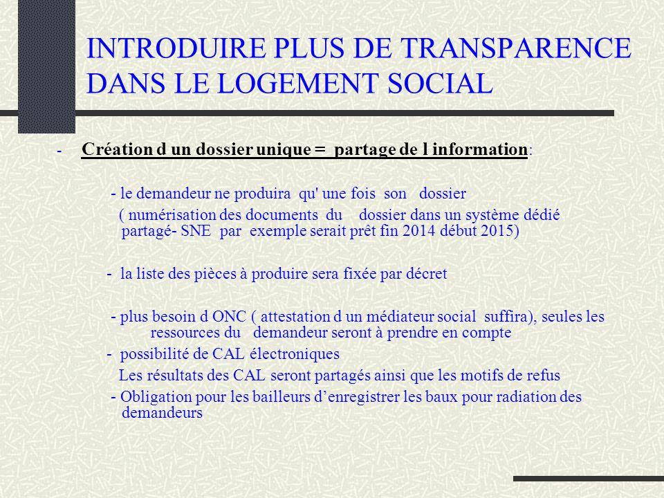 INTRODUIRE PLUS DE TRANSPARENCE DANS LE LOGEMENT SOCIAL - Création d un dossier unique = partage de l information : - le demandeur ne produira qu' une
