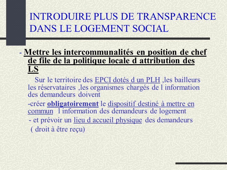 INTRODUIRE PLUS DE TRANSPARENCE DANS LE LOGEMENT SOCIAL - Mettre les intercommunalités en position de chef de file de la politique locale d attributio