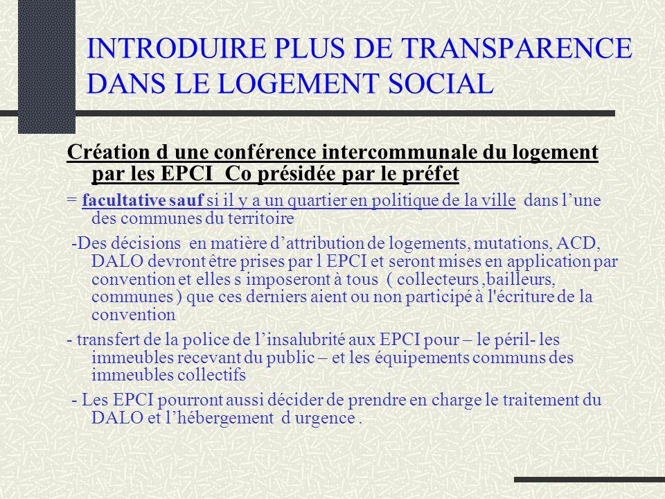 INTRODUIRE PLUS DE TRANSPARENCE DANS LE LOGEMENT SOCIAL Création d une conférence intercommunale du logement par les EPCI Co présidée par le préfet =