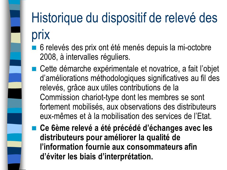 Historique du dispositif de relevé des prix 6 relevés des prix ont été menés depuis la mi-octobre 2008, à intervalles réguliers.