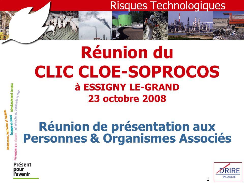 1 Réunion du CLIC CLOE-SOPROCOS à ESSIGNY LE-GRAND 23 octobre 2008 Réunion de présentation aux Personnes & Organismes Associés Risques Technologiques