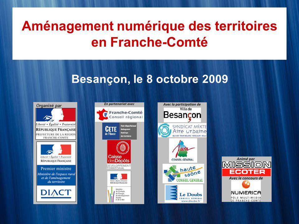 Aménagement numérique des territoires en Franche-Comté Besançon, le 8 octobre 2009 Organisé par