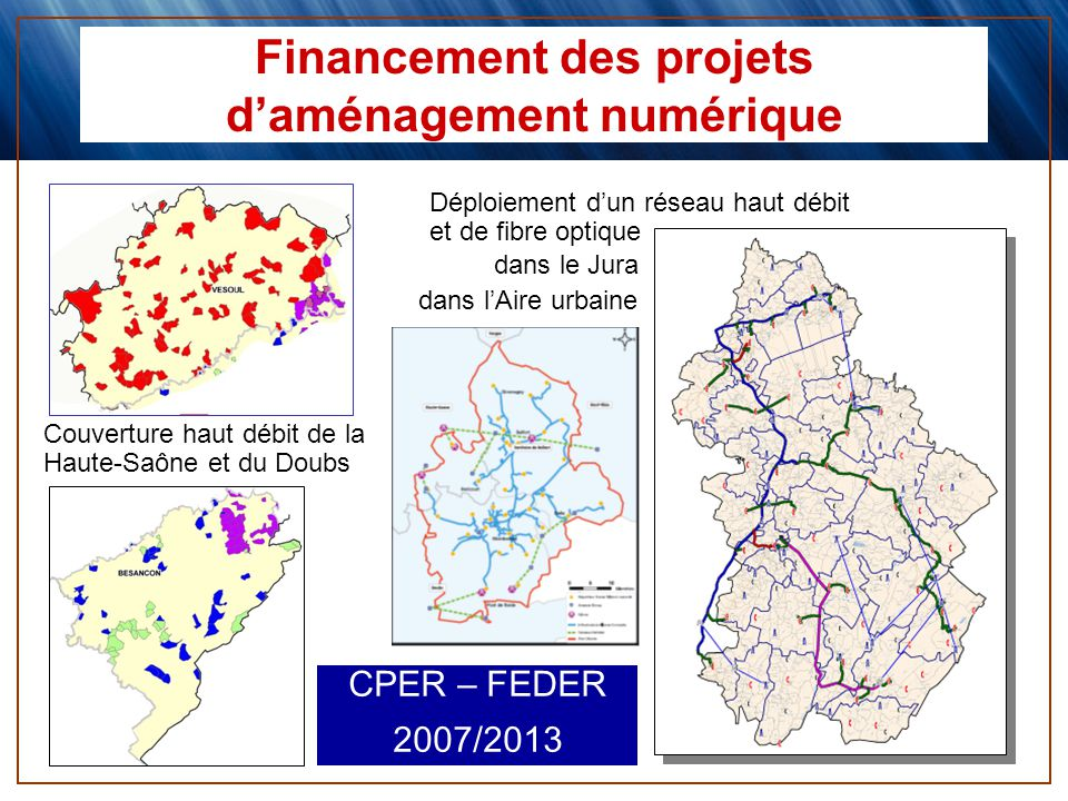 Financement des projets daménagement numérique Couverture haut débit de la Haute-Saône et du Doubs Déploiement dun réseau haut débit et de fibre optiq