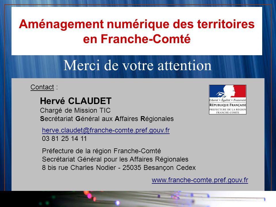 Aménagement numérique des territoires en Franche-Comté Merci de votre attention Contact : Hervé CLAUDET Chargé de Mission TIC Secrétariat Général aux