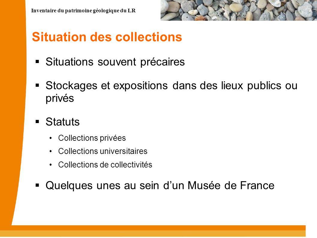 Inventaire du patrimoine géologique du LR 2 Situation des collections Situations souvent précaires Stockages et expositions dans des lieux publics ou