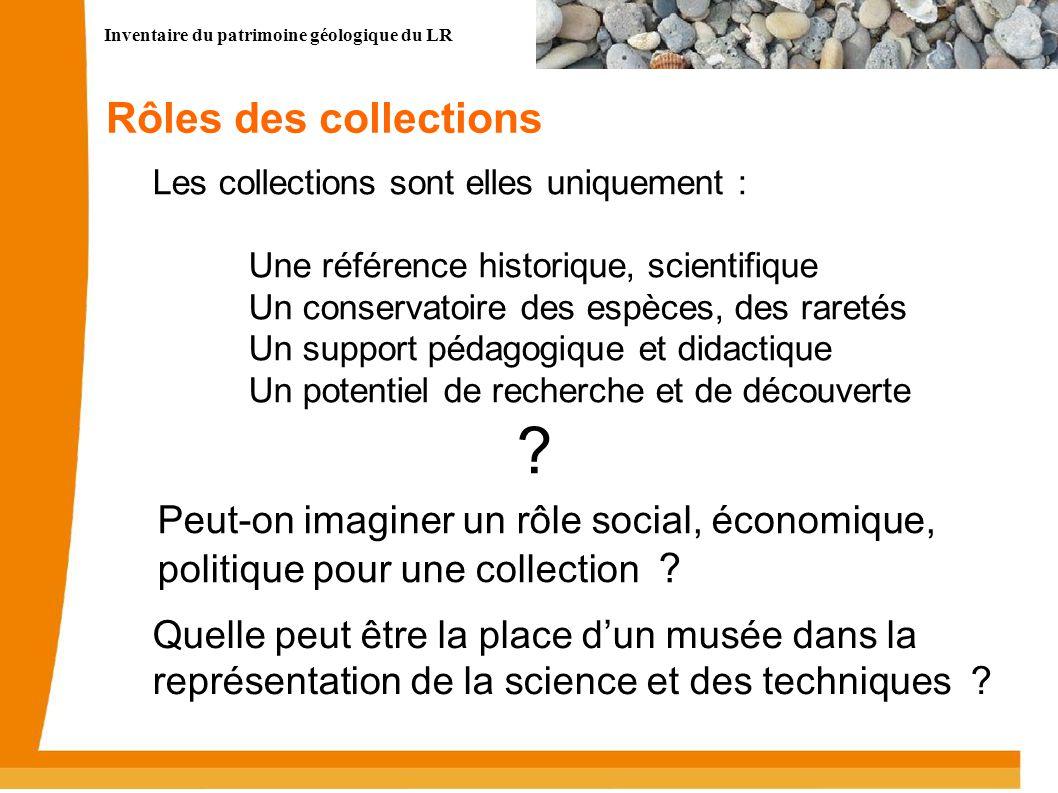 Inventaire du patrimoine géologique du LR Rôles des collections Les collections sont elles uniquement : Une référence historique, scientifique Un cons