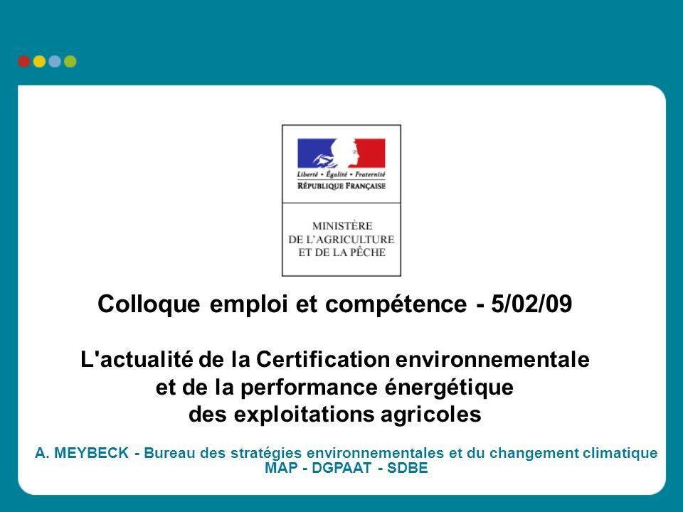 Colloque emploi et compétence - 5/02/09 L actualité de la Certification environnementale et de la performance énergétique des exploitations agricoles A.