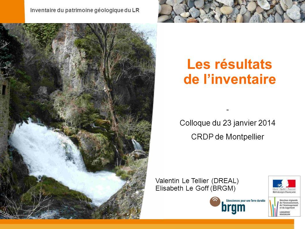 Inventaire du patrimoine géologique du LR Les résultats de linventaire - Colloque du 23 janvier 2014 CRDP de Montpellier Valentin Le Tellier (DREAL) E
