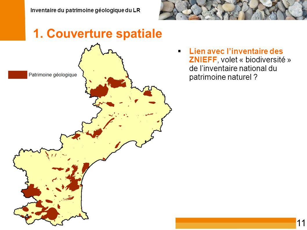 Inventaire du patrimoine géologique du LR 11 1. Couverture spatiale Lien avec linventaire des ZNIEFF, volet « biodiversité » de linventaire national d