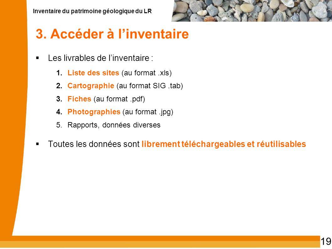 Inventaire du patrimoine géologique du LR 19 3. Accéder à linventaire Les livrables de linventaire : 1.Liste des sites (au format.xls) 2.Cartographie