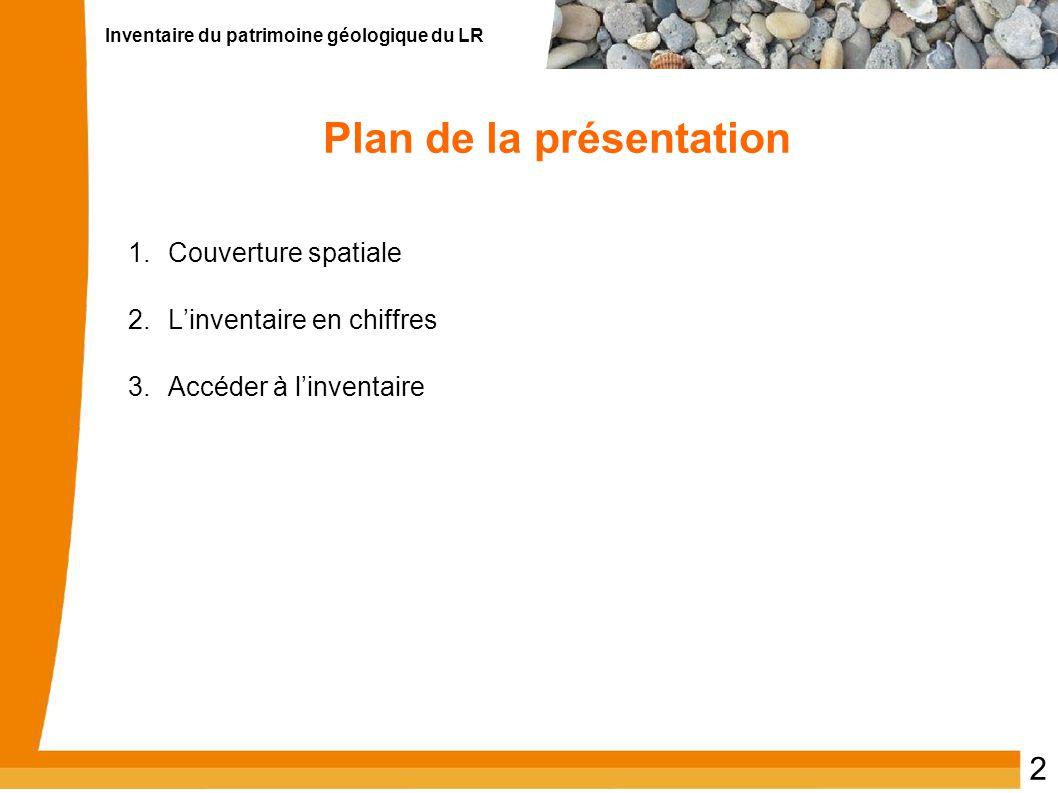 Inventaire du patrimoine géologique du LR 2 Plan de la présentation 1.Couverture spatiale 2.Linventaire en chiffres 3.Accéder à linventaire