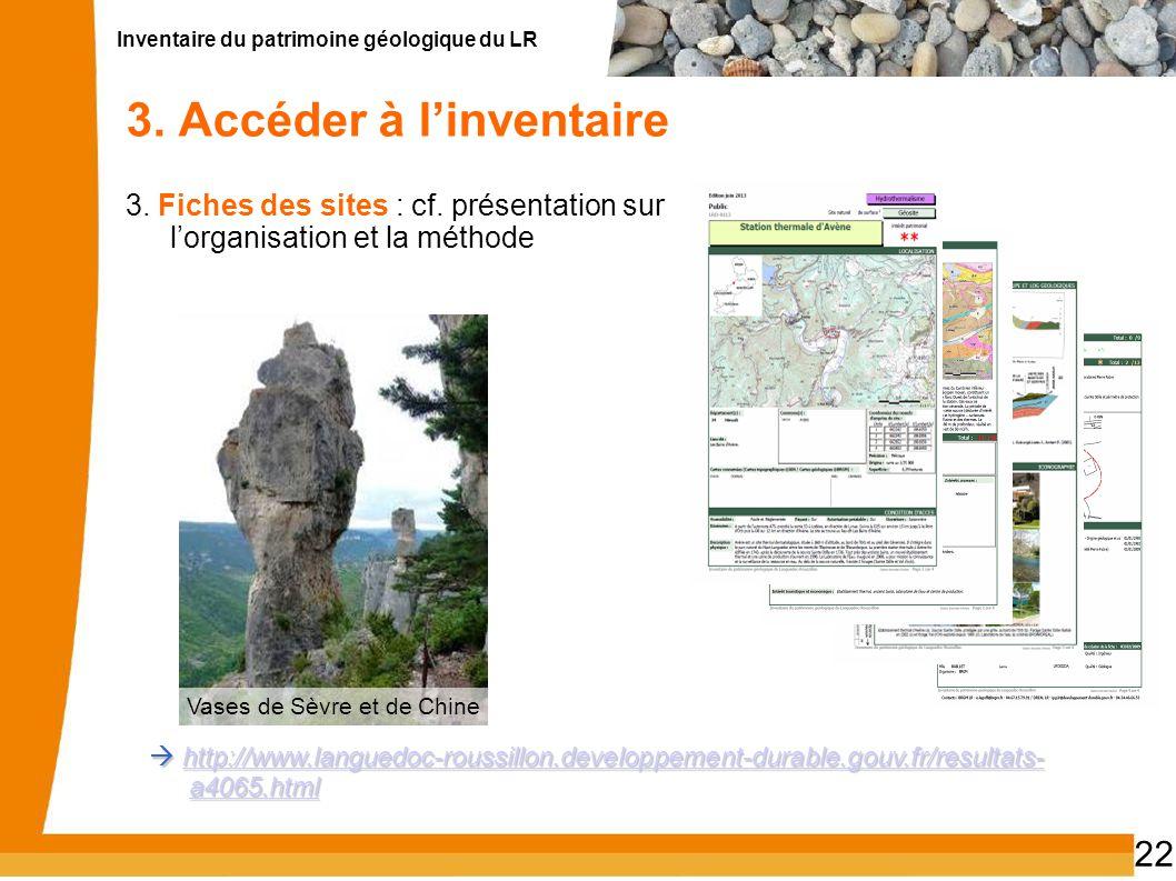 Inventaire du patrimoine géologique du LR 22 3. Accéder à linventaire 3. Fiches des sites : cf. présentation sur lorganisation et la méthode http://ww