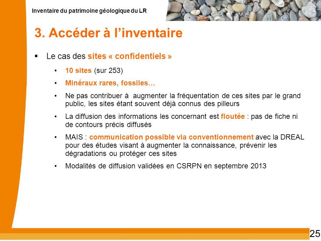 Inventaire du patrimoine géologique du LR 25 3. Accéder à linventaire Le cas des sites « confidentiels » 10 sites (sur 253) Minéraux rares, fossiles…
