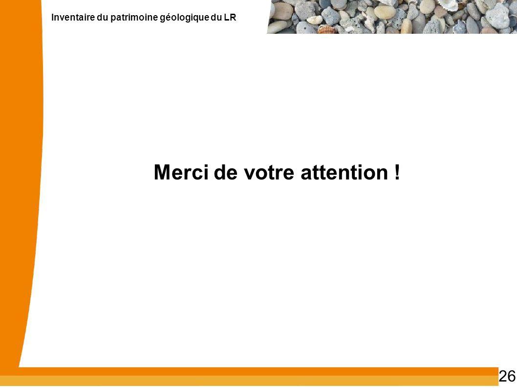 Inventaire du patrimoine géologique du LR 26 Merci de votre attention !