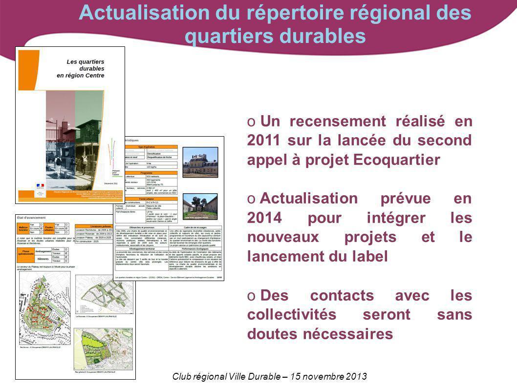 Club régional Ville Durable – 15 novembre 2013 Actualisation du répertoire régional des quartiers durables o Un recensement réalisé en 2011 sur la lan