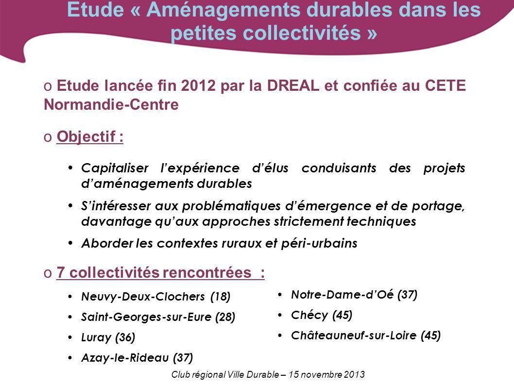 Club régional Ville Durable – 15 novembre 2013 Etude « Aménagements durables dans les petites collectivités » o Etude lancée fin 2012 par la DREAL et