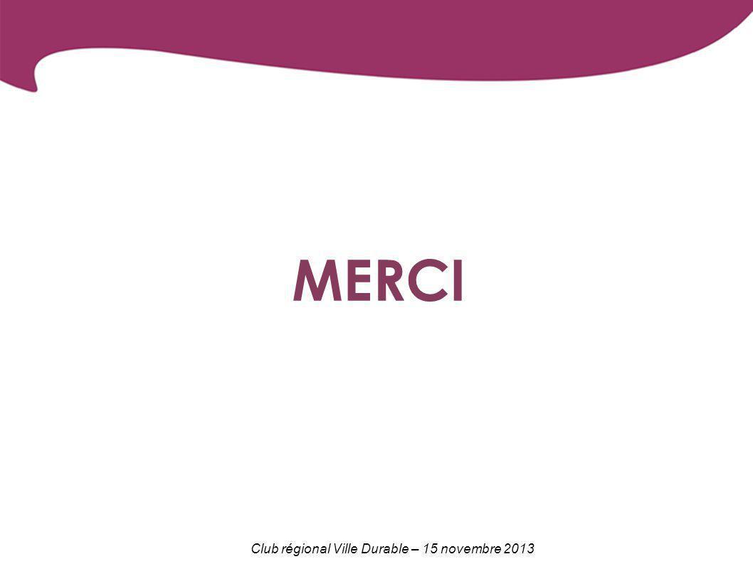 Club régional Ville Durable – 15 novembre 2013 MERCI