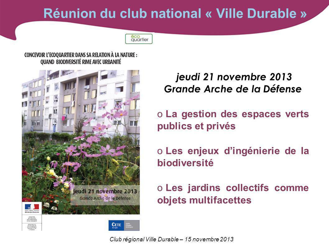 Club régional Ville Durable – 15 novembre 2013 Réunion du club national « Ville Durable » jeudi 21 novembre 2013 Grande Arche de la Défense o La gesti