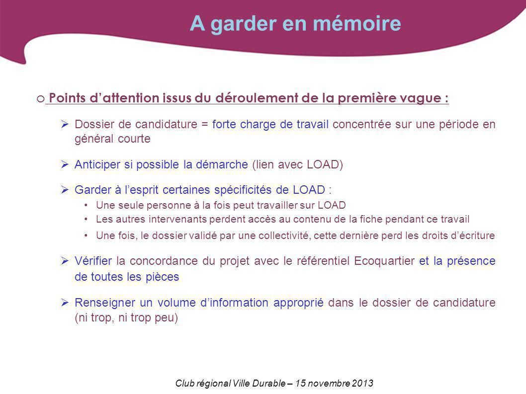 Club régional Ville Durable – 15 novembre 2013 A garder en mémoire o Points dattention issus du déroulement de la première vague : Dossier de candidat