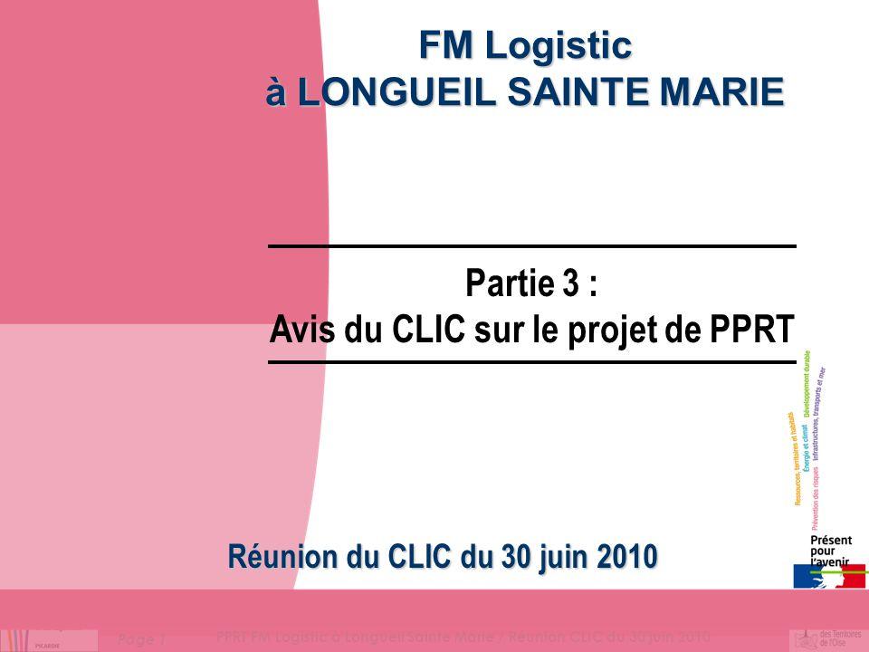Page 1 PPRT FM Logistic à Longueil Sainte Marie / Réunion CLIC du 30 juin 2010 FM Logistic à LONGUEIL SAINTE MARIE Réunion du CLIC du 30 juin 2010 Partie 3 : Avis du CLIC sur le projet de PPRT
